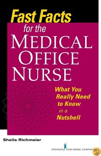 Fast Facts for the Medical Office Nurse: What You Really Need to Know in a Nutshell (Volume 1)