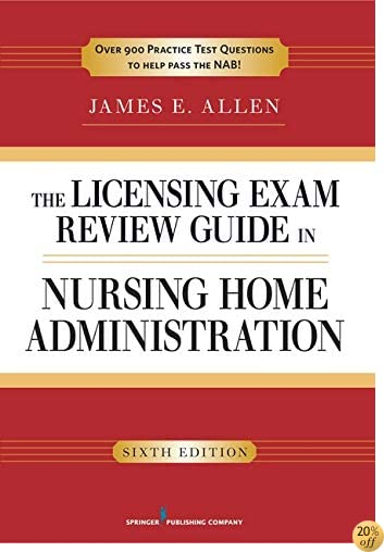 The Licensing Exam Review Guide in Nursing Home Administration, 6th Edition