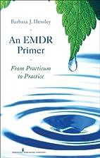 An EMDR primer : from practicum to practice…
