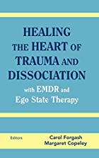 Healing the Heart of Trauma and Dissociation&hellip;