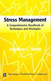 Smith, Jonathan C.: Stress Management: A Comprehensive Handbook of Techniques and Strategies