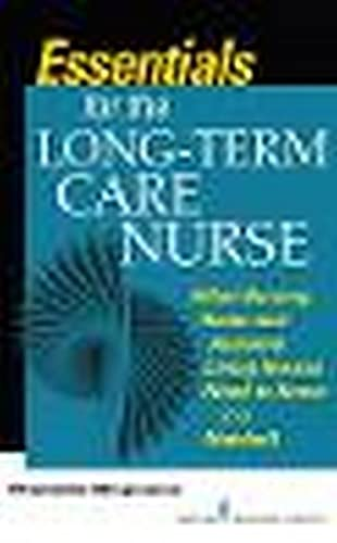 essentials-for-the-long-term-care-nurse-a-guide-for-nurses-in-nursing-homes-and-assisted-living-settings