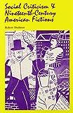 Shulman, Robert: Social Criticism and Nineteenth-Century American Fictions