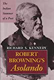 Kennedy, Richard S.: Robert Browning's Asolando: The Indian Summer of a Poet