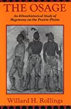Rollings, Willard H.: The Osage: An Ethnohistorical Study of Hegemony on the Prairie-Plains