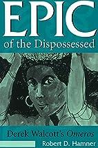Epic of the Dispossessed: Derek Walcott's…