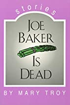 Joe Baker Is Dead: Stories by Mary Troy