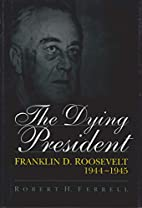 The Dying President: Franklin D. Roosevelt…