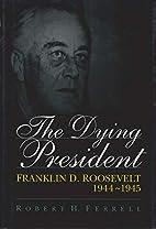 The Dying President: Franklin D. Roosevelt…
