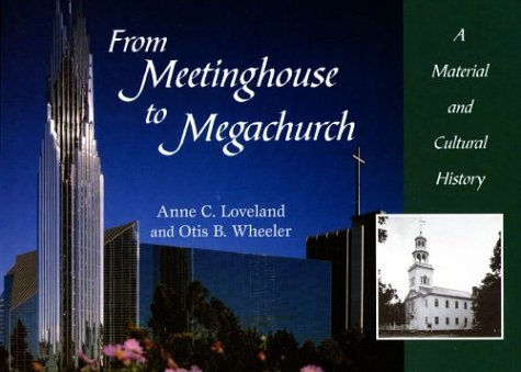 from-meetinghouse-to-megachurch-a-material-and-cultural-history