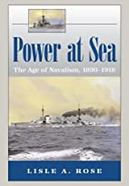 Power at Sea: The Age of Navalism, 1890-1918…
