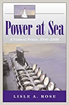 Power at Sea: A Violent Peace, 1946-2006 by…