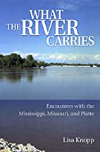 What the River Carries: Encounters with the…