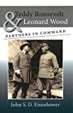 Eisenhower, John S. D.: Teddy Roosevelt and Leonard Wood: Partners in Command