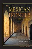 Weber, David J.: The Mexican Frontier, 1821-1846: The American Southwest Under Mexico (Histories of the American Frontier)