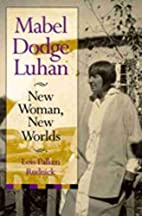 Mabel Dodge Luhan : New Woman, New Worlds by…