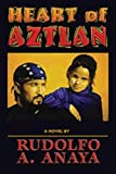 Anaya, Rudolfo A.: Heart of Aztlan: A Novel