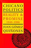 Gomez-Quinones, Juan: Chicano Politics: Reality and Promise, 1940-1990