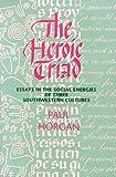 Paul Horgan: The Heroic Triad: Essays in the Social Energies of Three Southwestern Cultures