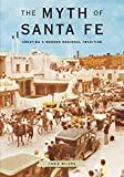 Wilson, Chris: The Myth of Santa Fe: Creating a Modern Regional Tradition