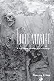 Stanley Rhine: Bone Voyage: A Journey in Forensic Anthropology