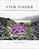 Fox, William L.: View Finder: Mark Klett, Photography, and the Reinvention of Landscape