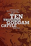 Lee, Katie: Ten Thousand Goddam Cattle: A History of the American Cowboy in Song, Story and Verse