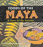 Foods of the Maya: A Taste of the Yucatán…