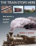the train stops here: new mexico's railway…