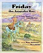 Friday, the Arapaho boy : a story from…