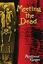 Meeting the Dead: A Novel by Andrew Geyer