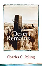 The Desert Remains by Charles C Poling
