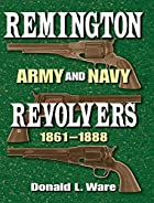 Remington Army and Navy Revolvers 1861-1888…