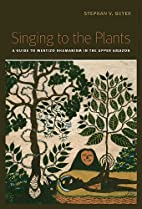 Singing to the Plants: A Guide to Mestizo…