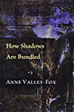 Valley-Fox, Anne: How Shadows Are Bundled (Mary Burritt Christiansen Poetry Series)