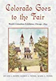 Smith, Duane A.: Colorado Goes to the Fair: World's Columbian Exposition, Chicago, 1893