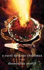 A Carol Dickens Christmas: A Novel by Thomas…