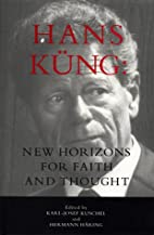 Hans Küng: New Horizons for Faith and…