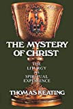 Keating, Thomas: The Mystery of Christ: The Liturgy As Spiritual Experience