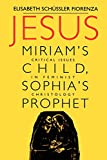 Fiorenza, Elisabeth Schussler: Jesus: Miriam&#39;s Child, Sophia&#39;s Prophet  Critical Issues in Feminist Christology
