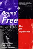 Moser, Charles: Bound to Be Free: The Sm Experience