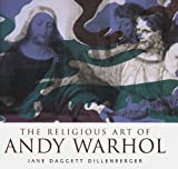 Warhol, Andy: The Religious Art of Andy Warhol