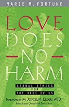 Love Does No Harm: Sexual Ethics for the…