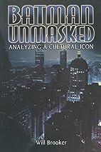 Batman Unmasked: Analyzing a Cultural Icon…