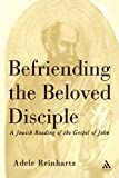 Reinhartz, Adele: Befriending the Beloved Disciple: A Jewish Reading of the Gospel of John