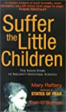 Raftery, Mary: Suffer the Little Children : The Inside Story of Ireland's Industrial Schools