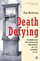 Death Defying: Dismantling the Execution…