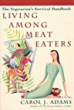 Adams, Carol J.: Living among Meat Eaters : The Vegetarian&#39;s Survival Handbook