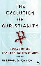 The Evolution Of Christianity: Twelve Crises…