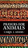 Adams, Carol J.: Prayers for Animals